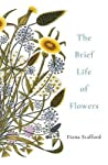 The Brief Life of Flowers by Fiona Stafford