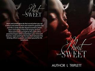 Short and Sweet Part I by L Triplett