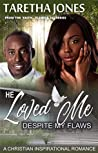 He Loved Me Despite My Flaws (Faith...Flaws & All #1)