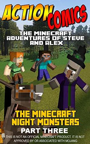 Action Comics: The Minecraft Adventures of Steve and Alex: Minecraft Night Monsters Part 3 (Minecraft Steve and Alex Adventures)