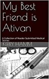 My Best Friend is Ativan: A Collection of Reader-Submitted Medical Stories