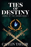 Ties of Destiny (Curse of the Crown #1)