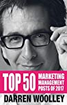 Top 50 Marketing Management Posts of 2017: The Marketing Management Book of the Year (The Marketing Management Posts 2)