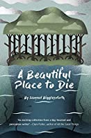 A Beautiful Place to Die: Heart-wrenching Tales of Human Vulnerability