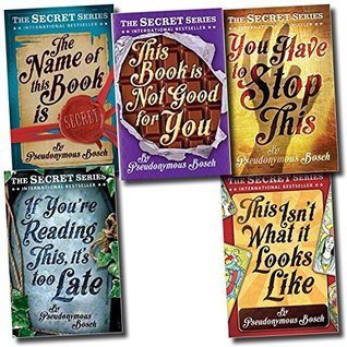 The Secret Series by Pseudonymous Bosch - A Collection of 5 Books - You have to stop this, This isn't what looks like, The name of this book is secret, If you're reading this, it is too late, This book is not good for you.