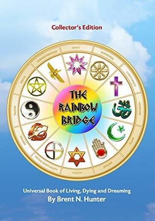 The Rainbow Bridge: Universal Book of Living, Dying and Dreaming (Collector's Edition)