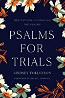 Psalms for Trials: Meditations on Praying the Psalms by