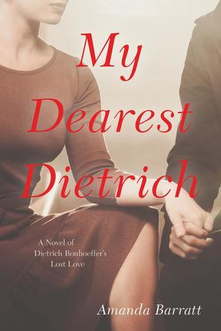 My Dearest Dietrich: A Novel of Dietrich Bonhoeffer's Lost Love