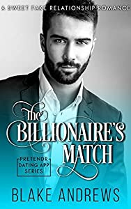 The Billionaire's Match: A Sweet Fake Relationship Romance (Pretendr Dating App Series Book 0)