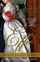 Effie: The Passionate Lives of Effie Gray, Ruskin and Millais