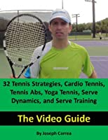 32 Tennis Strategies For Todays Game: The 32 Most Valuable Tennis Strategies You Will Ever Learn