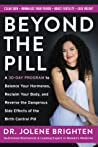 Beyond the Pill: A 30-Day Program to Balance Your Hormones, Reclaim Your Body, and Reverse the Dangerous Side Effects of the Birth Control Pill by Jolene Brighten