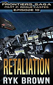 Retaliation (The Frontiers Saga: Part 2: Rogue Castes, #10)