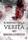 Il silenzio della verità by Simona Liubicich