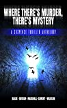 Where There's Murder, There's Mystery: A Suspense Thriller Anthology
