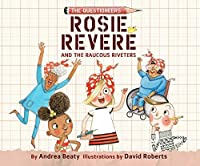 Rosie Revere and the Raucous Riveters (The Questioneers)