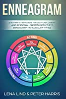 ENNEAGRAM: Step-by-Step Guide to Self-Discovery and Personal Growth with the 9 Enneagram Personality Types