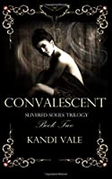 Convalescent (Slivered Souls Trilogy, Book Two)
