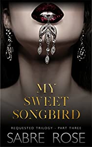 My Sweet Songbird (Requested Trilogy, #3)