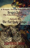 The Fat Lady Sings: Bruja Chica: The Education of a Witch (Temple Tree and Tower Book 1)