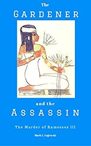 The Gardener and the Assassin: The Murder of Ramesses III (Tales of Ancient Egypt #3)