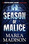 Season of Malice (Detective Kendall Halsrud, #4) by Marla Madison