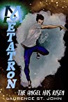 Metatron: A Superhero Fiction Adventure Series - The Angel Has Risen (Metatron Series Book 1)