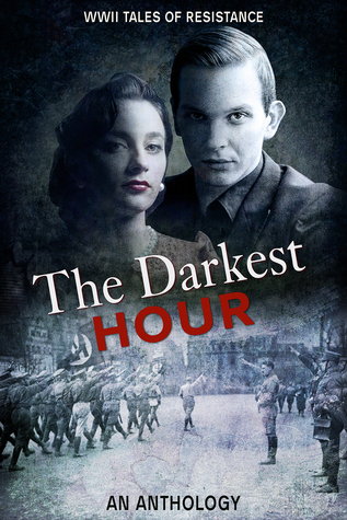 The Darkest Hour Anthology: WWII Tales of Resistance