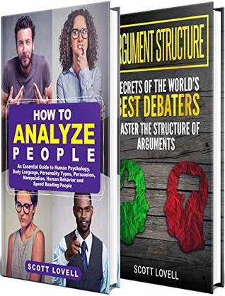 How To Analyze People A Guide To Human Psychology Body Language Personality Types And Speed Reading People Including Highly Effective Ways To Win Arguments By Mastering Argument Structure By Scott Lovell