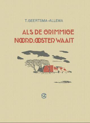 Als de grimmige Noordooster waait by T. Geertsma-Allema