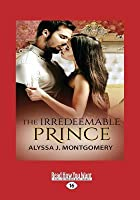 The Irredeemable Prince (Large Print 16pt)