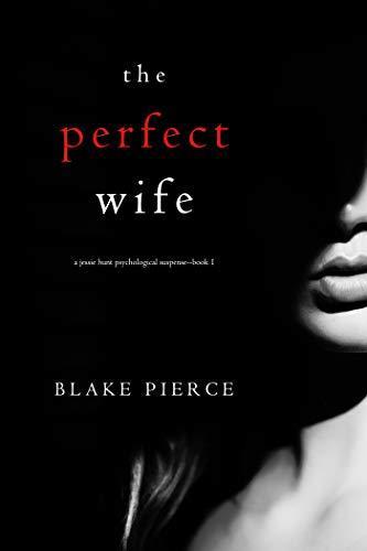 Blake Pierce - Jessie Hunt 1 - The Perfect Wife
