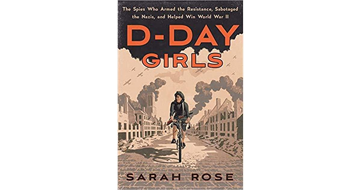d2645c6fcfd2 D-Day Girls: The Spies Who Armed the Resistance, Sabotaged the Nazis, and  Helped Win World War II by Sarah Rose