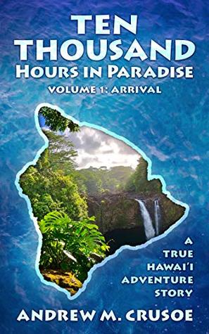 Ten Thousand Hours in Paradise by Andrew M. Crusoe