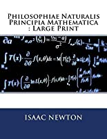 Philosophiae Naturalis Principia Mathematica: Large Print by Isaac