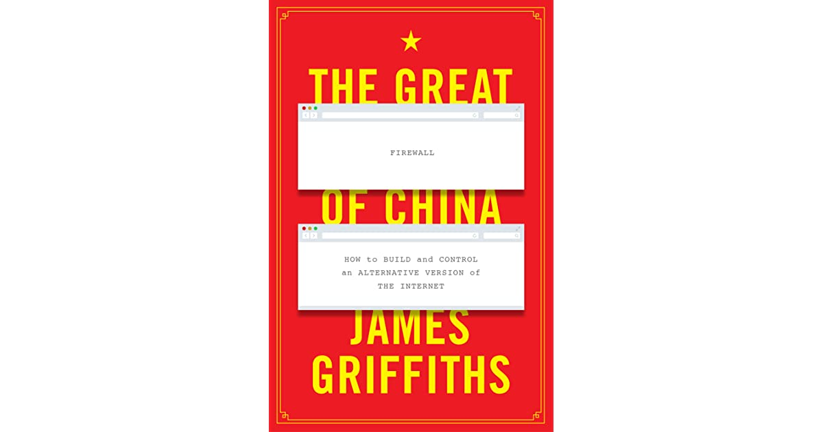 The Great Firewall Of China How To Build And Control An Alternative Version Of The Internet By James Griffiths