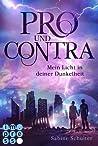 Pro und Contra. Mein Licht in deiner Dunkelheit by Sabine Schulter