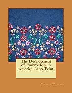 The Development of Embroidery in America: Large Print