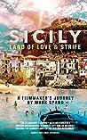 Sicily: Land of Love and Strife: A Filmmaker's Journey