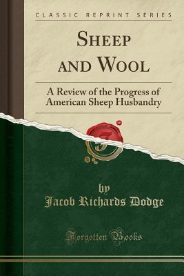 Sheep and Wool: A Review of the Progress of American Sheep Husbandry (Classic Reprint)