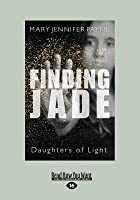 Finding Jade: Daughters of Light (Large Print 16pt)
