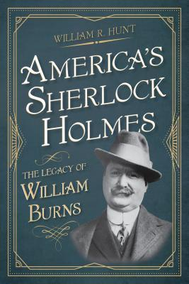 America's Sherlock Holmes: The Legacy of William Burns