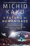 O Futuro da Humanidade by Michio Kaku
