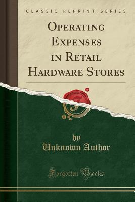 Operating Expenses in Retail Hardware Stores (Classic Reprint)