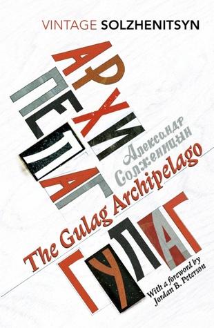 The Gulag Archipelago by Aleksandr I. Solzhenitsyn