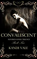 Convalescent (Slivered Souls Trilogy Book Two)