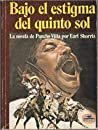 Bajo El Estigma Del Quinto Sol: La Novela De Pancho Villa