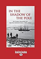 In the Shadow of the Pole: An Early History of Arctic Expeditions, 1871-1912 (Large Print 16pt)