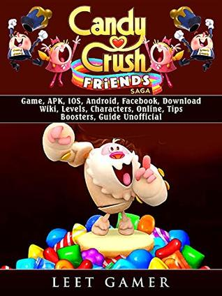 Candy Crush Friends Saga Game, APK, IOS, Android, Facebook, Download, Wiki, Levels, Characters, Online, Tips, Boosters, Guide Unofficial