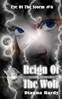 Reign Of The Wolf: Volume 6 (Eye Of The Storm)